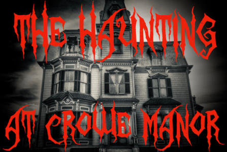 The Haunting at Crowe Manor