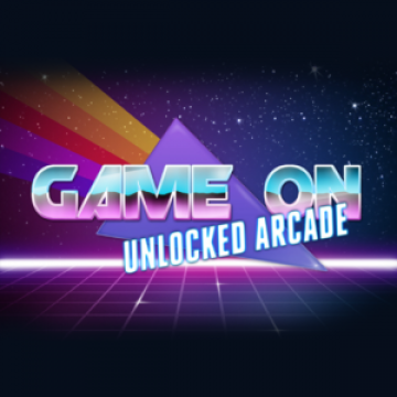 Game On: Unlocked Arcade